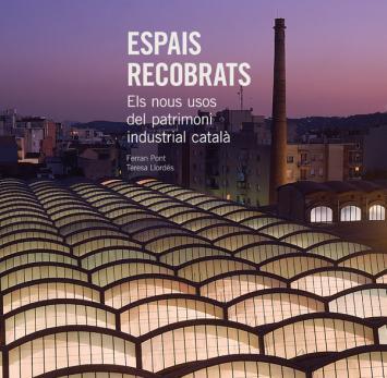 Espais Recobrats.Els nous usos del patrimoni industrial català.